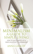 Minimalism: A Guide to Simple Living: How to Lead a Simple Life a Simple Blueprint to Minimalism