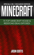 MineCraft : 70 Top Minecraft House & Redstone Ideas Exposed!: (Special 2 In 1 Exclusive Edition)