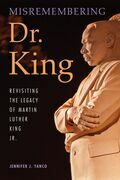 Misremembering Dr. King: Revisiting the Legacy of Martin Luther King Jr.