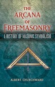 The Arcana of Freemasonry: A History of Masonic Symbolism