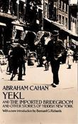 Yekl and the Imported Bridegroom and Other Stories of the New York Ghetto