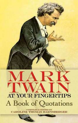 Mark Twain at Your Fingertips: A Book of Quotations