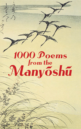 1000 Poems from the Manyoshu: The Complete Nippon Gakujutsu Shinkokai Translation