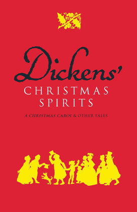 Dickens' Christmas Spirits: A Christmas Carol and Other Tales