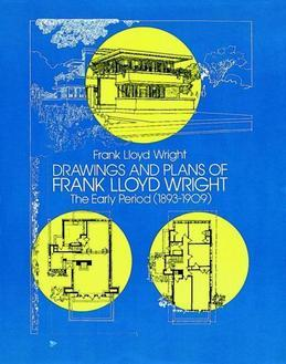 Drawings and Plans of Frank Lloyd Wright: The Early Period (1893-1909)