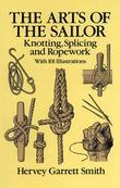The Arts of the Sailor: Knotting, Splicing and Ropework
