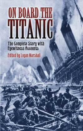 On Board the Titanic: The Complete Story with Eyewitness Accounts