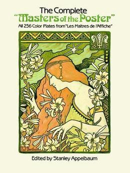 """The Complete """"Masters of the Poster"""": All 256 Color Plates from """"Les Maitres De L'Affiche"""""""