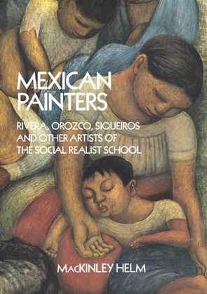 Mexican Painters: Rivera, Orozco, Siqueiros, and Other Artists of the Social Realist School