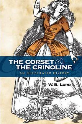 The Corset and the Crinoline: An Illustrated History