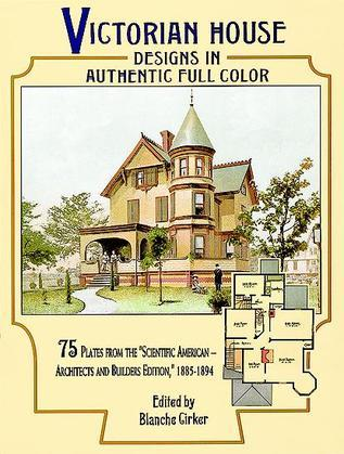 """Victorian House Designs in Authentic Full Color: 75 Plates from the """"Scientific American -- Architects and Builders Edition,"""" 1885-1894"""