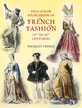 Full-Color Sourcebook of French Fashion: 15th to 19th Centuries