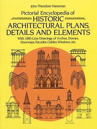 Pictorial Encyclopedia of Historic Architectural Plans, Details and Elements: With 1880 Line Drawings of Arches, Domes, Doorways, Facades, Gables, Win
