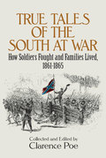 True Tales of the South at War: How Soldiers Fought and Families Lived, 1861-1865