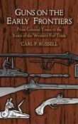 Guns on the Early Frontiers: From Colonial Times to the Years of the Western Fur Trade