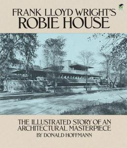 Frank Lloyd Wright's Robie House: The Illustrated Story of an Architectural Masterpiece