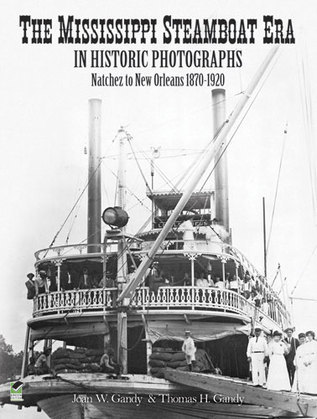 The Mississippi Steamboat Era in Historic Photographs: Natchez to New Orleans, 1870-1920