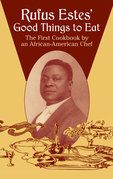 Rufus Estes' Good Things to Eat: The First Cookbook by an African-American Chef