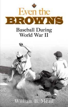 Even the Browns: Baseball During World War II