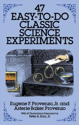 47 Easy-to-Do Classic Science Experiments