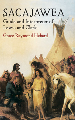 Sacajawea: Guide and Interpreter of Lewis and Clark