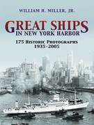 Great Ships in New York Harbor: 175 Historic Photographs, 1935-2005