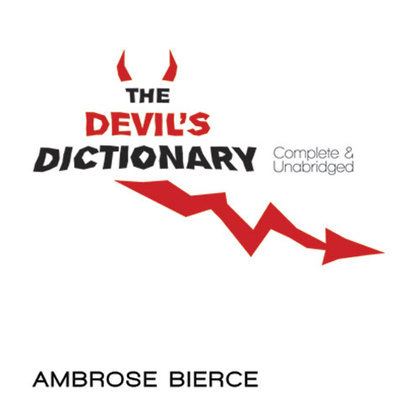 The Devil's Dictionary: Complete & Unabridged