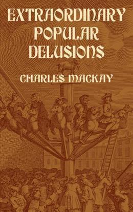 Extraordinary Popular Delusions