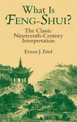 What Is Feng-Shui?: The Classic Nineteenth-Century Interpretation