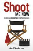 Shoot Me Now: Making videos to boost business