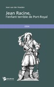 Jean Racine, l'enfant terrible de Port-Royal