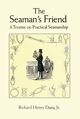 The Seaman's Friend: A Treatise on Practical Seamanship