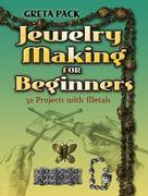 Jewelry Making for Beginners: 32 Projects with Metals