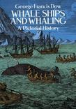 Whale Ships and Whaling: A Pictorial History