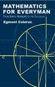 Mathematics for Everyman: From Simple Numbers to the Calculus
