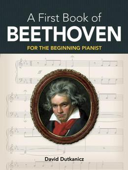 A First Book of Beethoven: Favorite Pieces in Easy Piano Arrangements