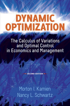 Dynamic Optimization, Second Edition: The Calculus of Variations and Optimal Control in Economics and Management