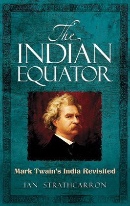 The Indian Equator: Mark Twain's India Revisited