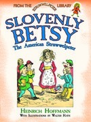Slovenly Betsy: The American Struwwelpeter: From the Struwwelpeter Library