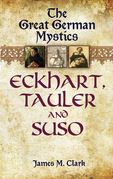 The Great German Mystics: Eckhart, Tauler and Suso