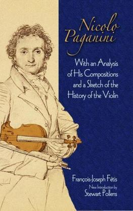Nicolo Paganini: With an Analysis of His Compositions and a Sketch of the History of the Violin