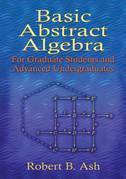 Basic Abstract Algebra: For Graduate Students and Advanced Undergraduates