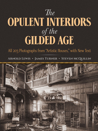 The Opulent Interiors of the Gilded Age: All 203 Photographs from Artistic Houses, with New Text