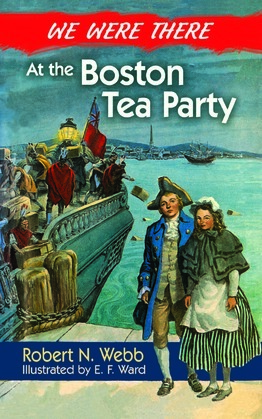 We Were There at the Boston Tea Party