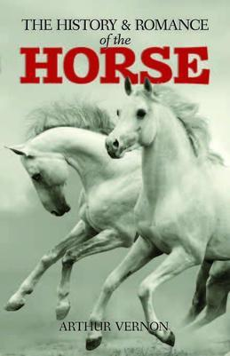 The History and Romance of the Horse