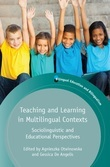 Teaching and Learning in Multilingual Contexts: Sociolinguistic and Educational Perspectives