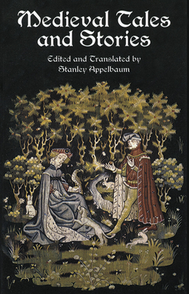Medieval Tales and Stories: 108 Prose Narratives of the Middle Ages