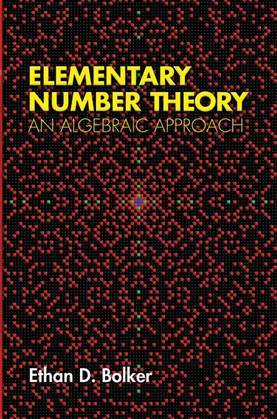 Elementary Number Theory: An Algebraic Approach