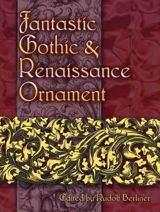 Fantastic Gothic and Renaissance Ornament