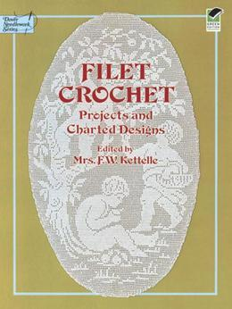 Filet Crochet: Projects and Charted Designs